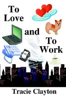 To Love and to Work - Tracie Clayton