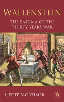 Wallenstein: The Enigma of the Thirty Years War - Geoff Mortimer