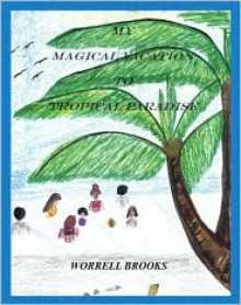 My Magical Vacation to Tropical Paradise - Worrell Brooks