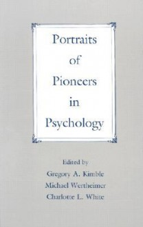 Portraits of Pioneers in Psychology, Volume I - Gregory A. Kimble