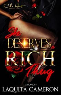 She Deserves A Rich Thug: An Urban Love Story - Laquita Cameron