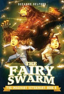 The Fairy Swarm (The Imaginary Veterinary) - Suzanne Selfors, Dan Santat