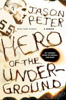 Hero of the Underground: A Memoir - Jason Peter, Tony O'Neill