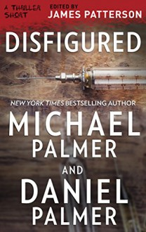 Disfigured (Thriller: Stories to Keep You Up All Night) - Daniel Palmer, Michael Palmer