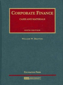 Corporate Finance - Cases and Materials (University Casebook Series) - William W. Bratton