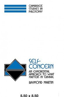 Self-Concern: An Experiential Approach to What Matters in Survival - Raymond Martin