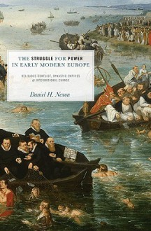 The Struggle for Power in Early Modern Europe: Religious Conflict, Dynastic Empires, and International Change (Princeton Studies in International History and Politics) - Daniel H. Nexon