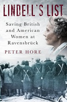 Lindell's List: Saving American and British Women at Ravensbrück - Peter Hore