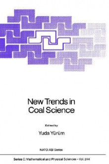 New Trends in Coal Science (NATO Science Series C: (closed)) - Yuda Yürüm, Yuda Y]r]m