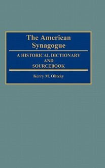 The American Synagogue: A Historical Dictionary and Sourcebook - Kerry M. Olitzky