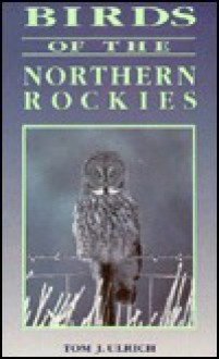 Birds of the Northern Rockies - Tom J. Ulrich