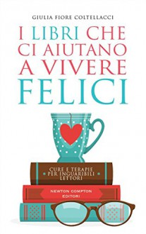 I libri che ci aiutano a vivere felici (eNewton Manuali e Guide) - Giulia Fiore Coltellacci