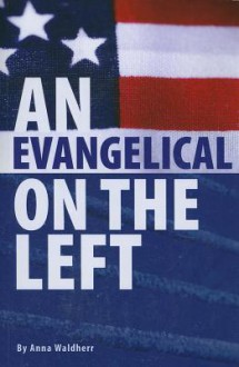 An Evangelical on the Left - Anna Waldherr