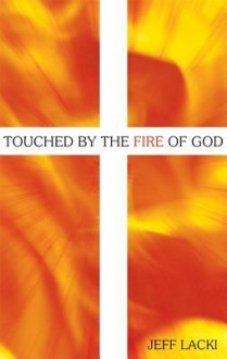 Touched by the Fire of God - Jeff Lacki