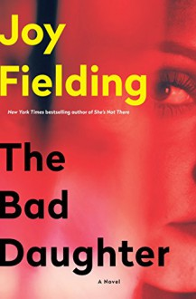 The Bad Daughter: A Novel - Joy Fielding