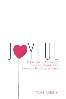 Joyful: A Truthful Guide To Finding Peace And Living A Fulfilling Life - Toks Adebiyi