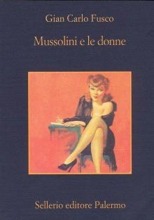 Mussolini e le donne - Gian Carlo Fusco, Beppe Benvenuto