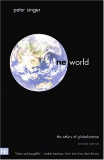One World: The Ethics of Globalization - Peter Singer