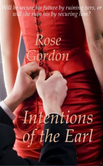 Intentions of the Earl (Scandalous Sisters, Book 1) - Rose Gordon