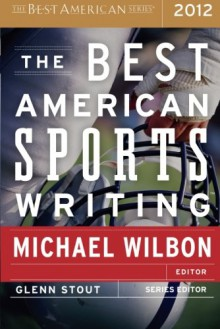 The Best American Sports Writing 2012 - Glenn Stout, Michael Wilbon
