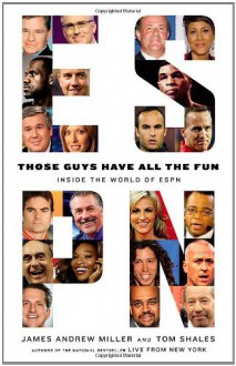 Those Guys Have All the Fun: Inside the World of ESPN - James Andrew Miller, Tom Shales