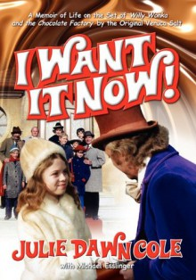 I Want It Now! a Memoir of Life on the Set of Willy Wonka and the Chocolate Factory - Julie Dawn Cole, Michael Esslinger