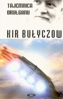 Tajemnica Orułganu - Kir Bułyczow