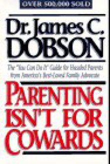 Parenting Isn't for Cowards - James C. Dobson