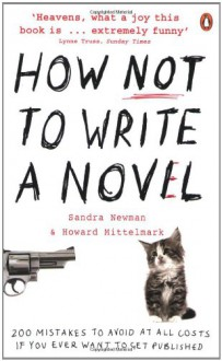 How Not to Write a Novel: 200 Mistakes to Avoid at All Costs If You Ever Want to Get Published - Howard Mittelmark, Sandra Newman