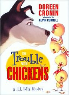 The Trouble With Chickens - Doreen Cronin, Kevin Cornell