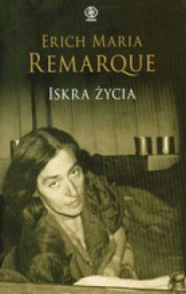 Iskra życia - Erich Maria Remarque, Ryszard Wojnakowski