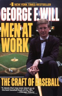 Men at Work: The Craft of Baseball - George F. Will