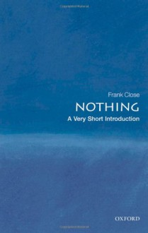 Nothing: A Very Short Introduction - Frank Close
