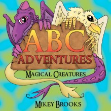 ABC Adventures: Magical Creatures - Mikey Brooks