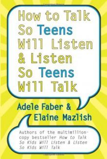 How to Talk So Teens Will Listen and Listen So Teens Will Talk - Adele Faber, Elaine Mazlish