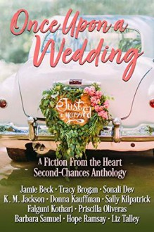 Once Upon a Wedding: A Fiction From the Heart Second Chances Anthology - Priscilla Oliveras,Jamie Beck,Falguni Kothari,Sonali Dev,Sally Kilpatrick,Tracy Brogan,K.M. Jackson,Hope Ramsay,Barbara Samuel,Donna Kauffman