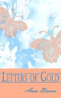 Letters of Gold - Anne Brown