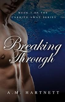 Breaking Through - A.M. Hartnett