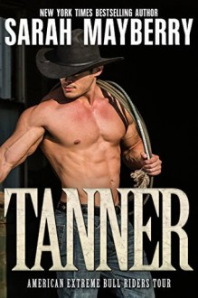 Tanner (American Extreme Bull Riders Tour Book 1) - Sarah Mayberry
