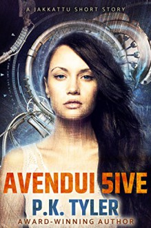 Avendui 5ive (Jakkattu Shorts Book 1) - P.K. Tyler, Philip A. Lee