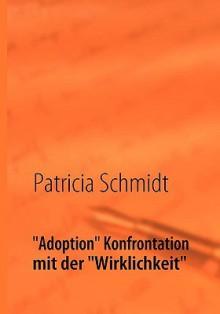 """Adoption Konfrontation Mit Der """"Wirklichkeit"""" - Patricia Schmidt"""