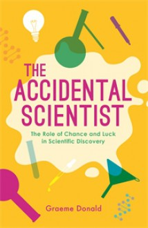The Accidental Scientist: The Role of Chance and Luck in Scientific Discovery - Graeme Donald Snooks