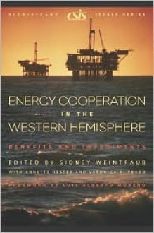 Energy Cooperation in the Western Hemisphere: Benefits and Impediments - Sidney Weintraub
