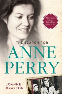 The Search for Anne Perry: The Hidden Life of a Bestselling Crime Writer Hardcover - July 8, 2014 - Joanne Drayton