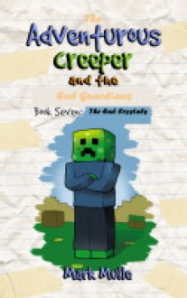 The Adventurous Creeper and the End Guardians (Book 7): The End Crystals (An Unofficial Minecraft Book for Kids Age 6-12) (Diary of An Adventurous Creeper) - Mark Mulle