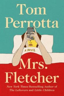 Mrs. Fletcher - Tom Perrotta