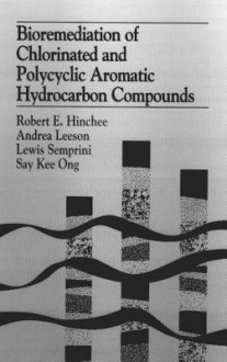 Bioremediation of Chlorinated and Polycyclic Aromatic Hydrocarbon Compounds - Robert E. Hinchee