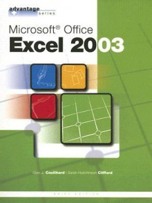 Advantage Series: Microsoft Office Excel 2003, Brief Edition (Advantage Series) - Glen J. Coulthard, Sarah Hutchinson Clifford