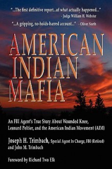 American Indian Mafia: An FBI Agent's True Story about Wounded Knee, Leonard Peltier, and the American Indian Movement (Aim) - Joseph H. Trimbach