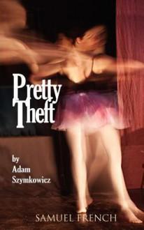 Pretty Theft - Adam Szymkowicz